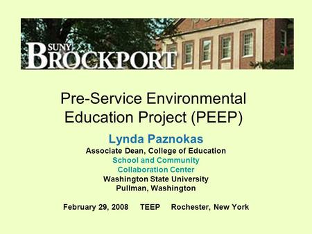 Pre-Service Environmental Education Project (PEEP) Lynda Paznokas Associate Dean, College of Education School and Community Collaboration Center Washington.
