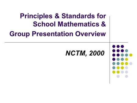 Principles & Standards for School Mathematics & Group Presentation Overview NCTM, 2000.
