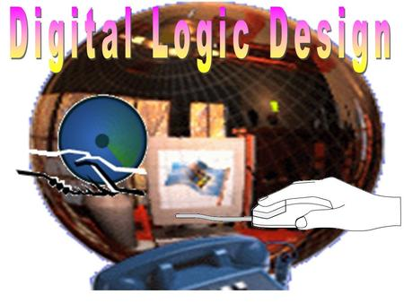 OBJECTIVE OF THIS COURS Digital design is concerned with the design of digital electronic circuits. Digital circuits are employed in the design and construction.