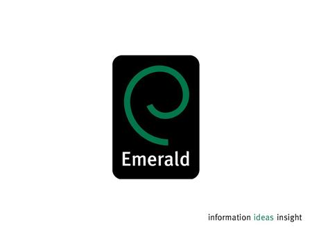 DEVELOPED TO ADD VALUE TO SCHOLARLY RESOURCES FOR BUSINESS SCHOOLS AND UNIVERSITIES Jordi Caralt EMERALD GROUP PUBLISHING 13 th Panhellenic Academic Libraries.
