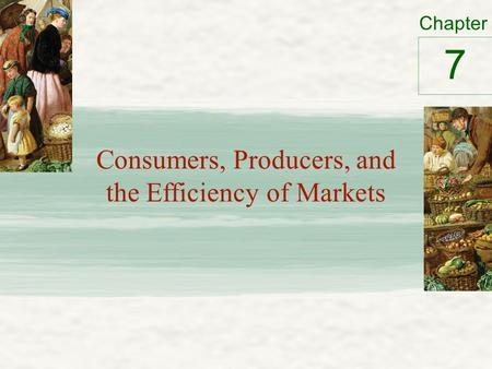 Chapter Consumers, Producers, and the Efficiency of Markets 7.