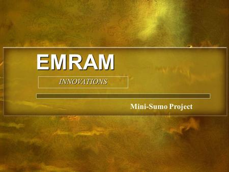 EMRAM Mini-Sumo Project INNOVATIONS. EMARAM INNOVATIONS Team Members: Nick Enriquez Project Manager, MCU Programmer, PCB Design Christian Marquez Parts.