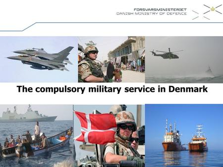 The compulsory military service in Denmark.  The constitution Article 81 - National Service Act  Defence Agreements between (a majority) the political.