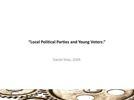 """Local Political Parties and Young Voters."" Daniel Shea, 2009."