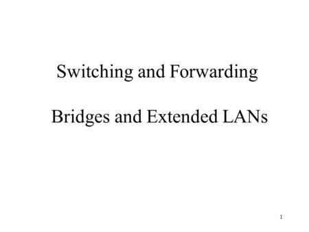 1 Switching and Forwarding Bridges and Extended LANs.