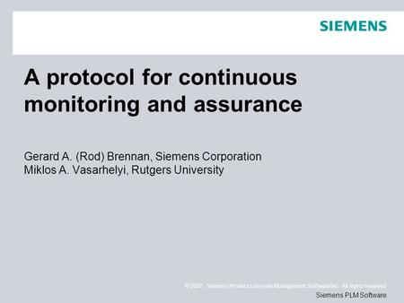 © 2007. Siemens Product Lifecycle Management Software Inc. All rights reserved Siemens PLM Software A protocol for continuous monitoring and assurance.