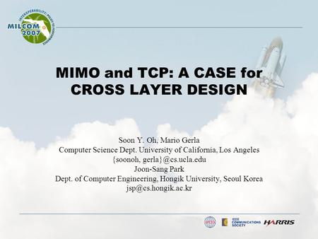 MIMO and TCP: A CASE for CROSS LAYER DESIGN Soon Y. Oh, Mario Gerla Computer Science Dept. University of California, Los Angeles {soonoh,