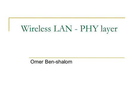 Wireless LAN - PHY layer Omer Ben-shalom. Lecture brief Technology background  Radio transmission (line codes, modulation)  Error correction  Spread.