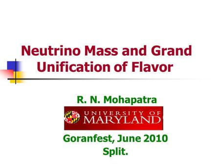 Neutrino Mass and Grand Unification of Flavor R. N. Mohapatra Goranfest, June 2010 Split.