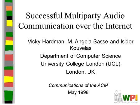 Successful Multiparty Audio Communication over the Internet Vicky Hardman, M. Angela Sasse and Isidor Kouvelas Department of Computer Science University.
