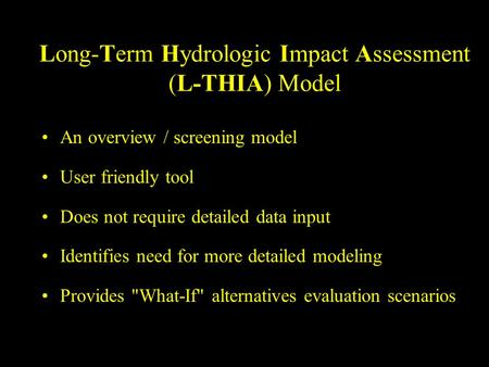 Long-Term Hydrologic Impact Assessment (L-THIA) Model An overview / screening model User friendly tool Does not require detailed data input Identifies.