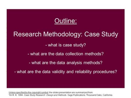 Outline: Research Methodology: Case Study - what is case study? - what are the data collection methods? - what are the data analysis methods? - what are.