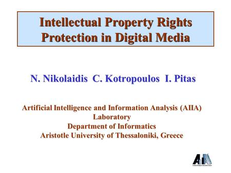 N. Nikolaidis C. Kotropoulos I. Pitas Artificial Intelligence and Information Analysis (AIIA) Laboratory Department of Informatics Aristotle University.