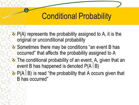 Conditional Probability P(A) represents the probability assigned to A, it is the original or unconditional probability Sometimes there may be conditions.