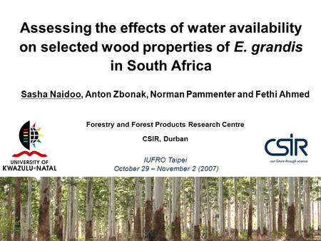 Assessing the effects of water availability on selected wood properties of E. grandis in South Africa Sasha Naidoo, Anton Zbonak, Norman Pammenter and.