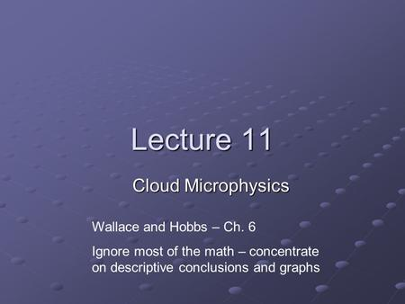 Lecture 11 Cloud Microphysics Wallace and Hobbs – Ch. 6