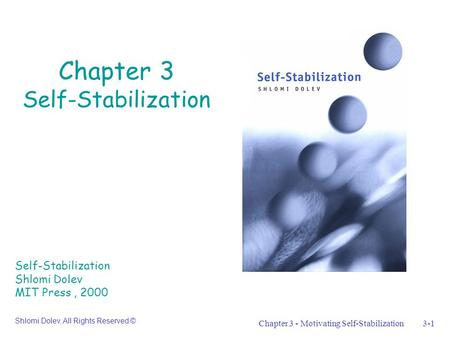 Chapter 3 - Motivating Self-Stabilization3-1 Chapter 3 Self-Stabilization Self-Stabilization Shlomi Dolev MIT Press, 2000 Shlomi Dolev, All Rights Reserved.