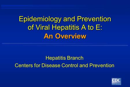 Epidemiology and Prevention of Viral Hepatitis A to E: Hepatitis Branch Centers for Disease Control and Prevention An Overview.