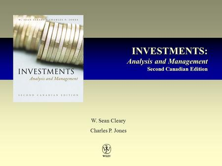 INVESTMENTS: Analysis and Management Second Canadian Edition INVESTMENTS: Analysis and Management Second Canadian Edition W. Sean Cleary Charles P. Jones.