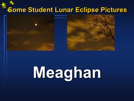 Some Student Lunar Eclipse Pictures Some Student Lunar Eclipse Pictures Meaghan.