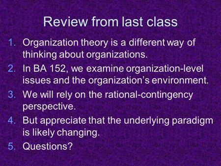 Review from last class 1.Organization theory is a different way of thinking about organizations. 2.In BA 152, we examine organization-level issues and.
