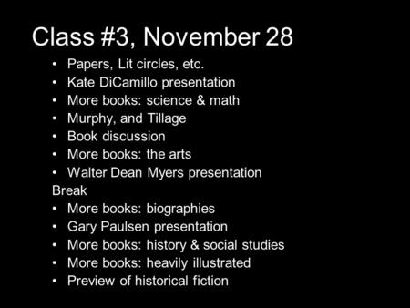 Class #3, November 28 Papers, Lit circles, etc. Kate DiCamillo presentation More books: science & math Murphy, and Tillage Book discussion More books: