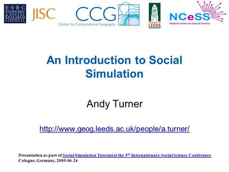 An Introduction to Social Simulation Andy Turner  Presentation as part of Social Simulation Tutorial at the.