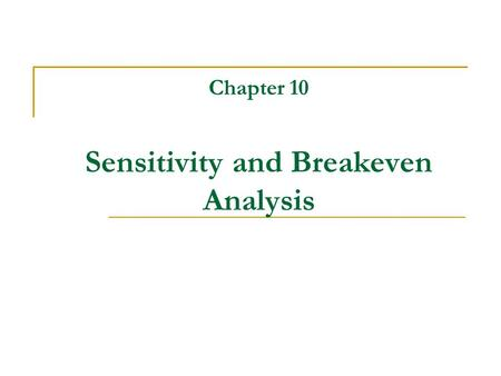 Chapter 10 Sensitivity and Breakeven Analysis. Handling Project Uncertainty Origin of Project Risk Methods of Describing Project Risk.