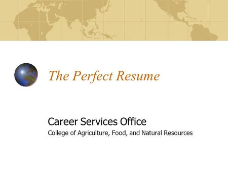 The Perfect Resume Career Services Office College of Agriculture, Food, and Natural Resources.