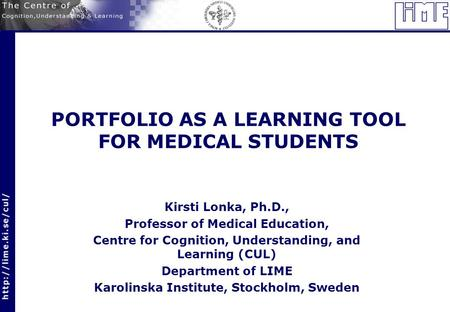 PORTFOLIO AS A LEARNING TOOL FOR MEDICAL STUDENTS Kirsti Lonka, Ph.D., Professor of Medical Education, Centre for Cognition, Understanding, and Learning.