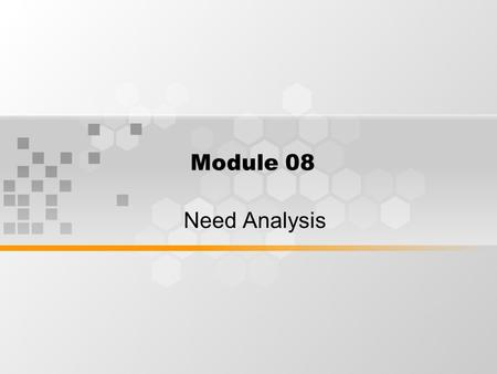 Module 08 Need Analysis. What's Inside: Current concept of need analysis Matching need analysis and situation Gathering info: a target situation analysis.
