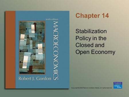 Copyright © 2006 Pearson Addison-Wesley. All rights reserved. Chapter 14 Stabilization Policy in the Closed and Open Economy.