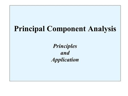 Principal Component Analysis Principles and Application.