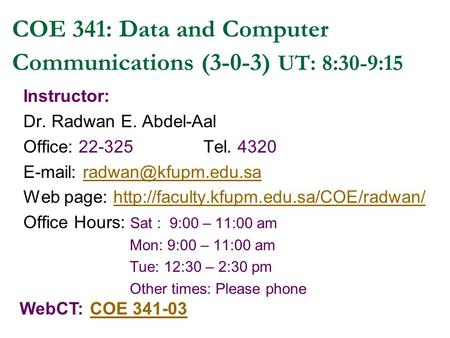 Instructor: Dr. Radwan E. Abdel-Aal Office: 22-325Tel. 4320   Web page: