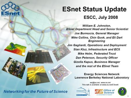 1 Networking for the Future of Science ESnet Status Update William E. Johnston, ESnet Department Head and Senior Scientist Joe Burrescia, General Manager.