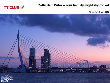 Transport insurance plus Rotterdam Rules – Your liability might sky-rocket Thursday, 13 May 2010 Specialist insurance products and services packaged for.