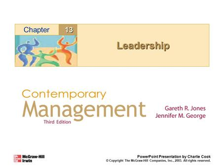 13Chapter PowerPoint Presentation by Charlie Cook © Copyright The McGraw-Hill Companies, Inc., 2003. All rights reserved. LeadershipLeadership.