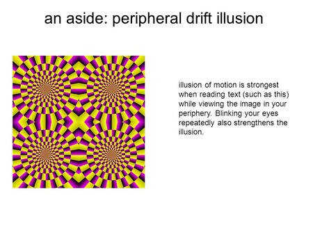 An aside: peripheral drift illusion illusion of motion is strongest when reading text (such as this) while viewing the image in your periphery. Blinking.