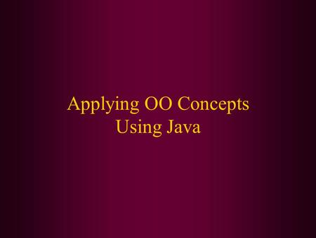 Applying OO Concepts Using Java. In this class, we will cover: Overriding a method Overloading a method Constructors Mutator and accessor methods The.