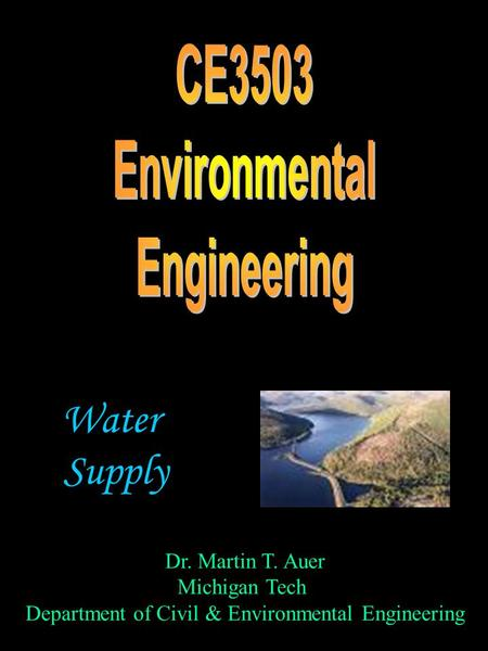Dr. Martin T. Auer Michigan Tech Department of Civil & Environmental Engineering Water Supply.