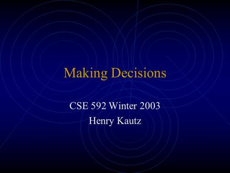 Making Decisions CSE 592 Winter 2003 Henry Kautz.