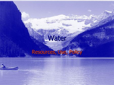 Water Resources, Use, Policy. Water Quantity Quantity Sources & Distribution Sources & Distribution Hydrological Cycles & Ecosystem Health Hydrological.