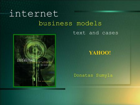 © 2005 UMFK. 1-1 YAHOO! internet business models text and cases Donatas Sumyla.