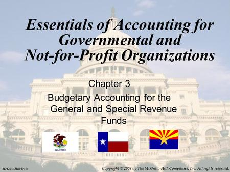 Essentials of Accounting for Governmental and Not-for-Profit Organizations Chapter 3 Budgetary Accounting for the General and Special Revenue Funds McGraw-Hill/Irwin.