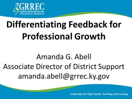 Differentiating Feedback for Professional Growth Amanda G. Abell Associate Director of District Support