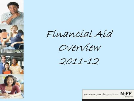 Financial Aid Overview 2011-12. Goals  By the end of this workshop, you will be able to:  Define Financial Aid  Comprehend the Financial Aid Process.