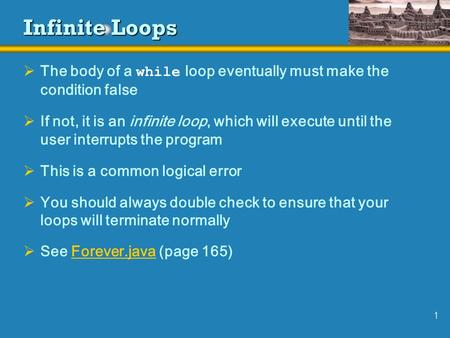1 Infinite Loops  The body of a while loop eventually must make the condition false  If not, it is an infinite loop, which will execute until the user.