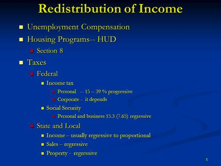 1 Redistribution of Income Unemployment Compensation Unemployment Compensation Housing Programs-- HUD Housing Programs-- HUD Section 8 Section 8 Taxes.