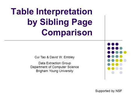 Table Interpretation by Sibling Page Comparison Cui Tao & David W. Embley Data Extraction Group Department of Computer Science Brigham Young University.
