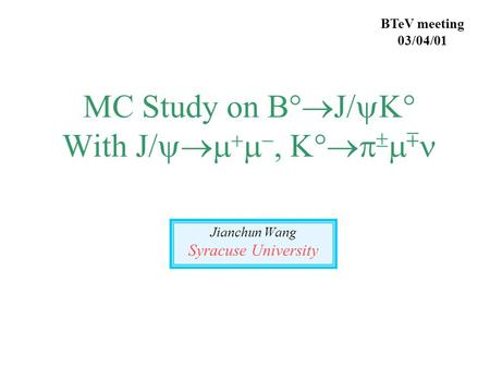 MC Study on B°  J/  ° With J/      °     Jianchun Wang Syracuse University BTeV meeting 03/04/01.